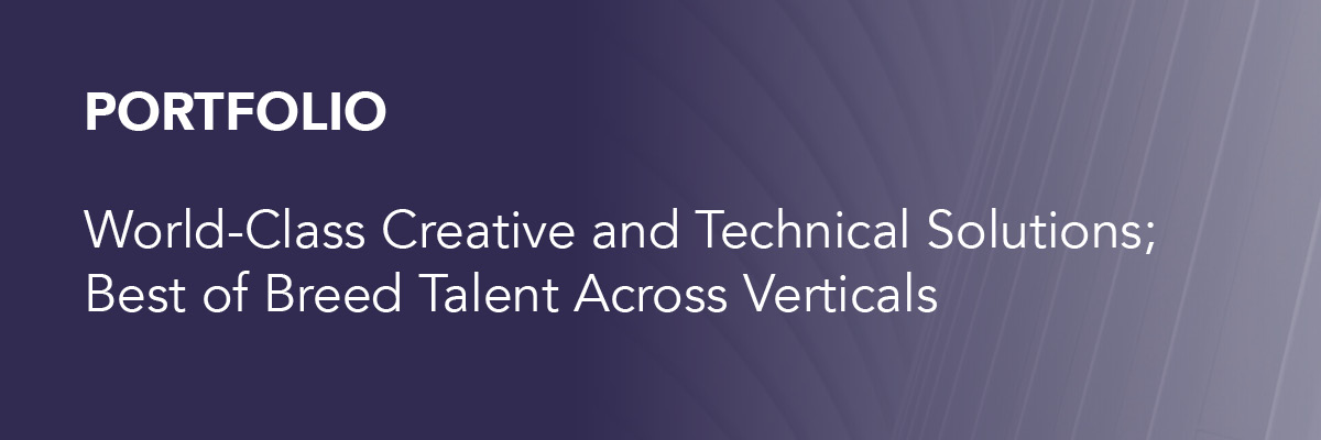 Portfolio: World-class creative and technical solutions; best of breed talent across verticals